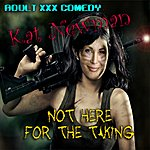 Kat I'm Not Here For The Taking (XXX Adult Comedy)