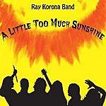 Ray Korona Band A Little Too Much Sunshine
