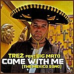 T-Rez Come With Me (The Mexico Song) [Feat. Big Mato]