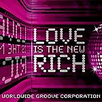 Worldwide Groove Corporation Love Is The New Rich