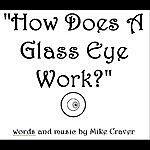 Mike Craver How Does A Glass Eye Work?