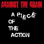 Against The Grain A Piece Of The Action