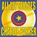 Charlie Parker All My Succes