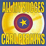Carl Perkins All My Succes