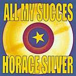Horace Silver All My Succes