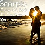 Scorpio Come On Back To The One You Love