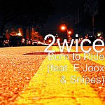 2wice Born To Ride (Feat. E Joox & Snipes)