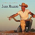 Jason Meadows You Ain't Never Been To Texas