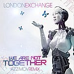 London Exchange We Are Not Together (Azzimov Remix)