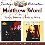 Matthew Ward Matthew Ward Vintage Collection (Toward Eternity And Fade To White)