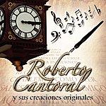 Roberto Cantoral Roberto Cantoral Y Sus Creaciones