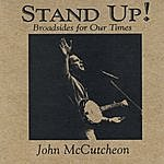 John McCutcheon Stand Up! Broadsides For Our Times