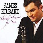 James Kilbane Thank Heaven For You