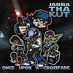 Jabba Tha Kut Once Upon A Crossfade