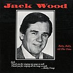Jack Wood Baby, Baby, All The Time