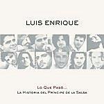 Luis Enrique Lo Que Pasó... La Historia Del Príncipe De La Salsa