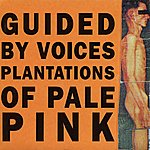 Guided By Voices Plantations Of Pale Pink