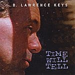 B. Lawrence Keys Time Will Tell
