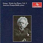 Antonio Pompa-Baldi Grieg, E.: Piano Music, Vol. 5