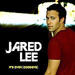 Jared Lee It's Over (Goodbye) - Single