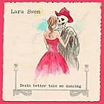 Lara Ewen Death Better Take Me Dancing