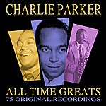 Charlie Parker All Time Greats - 75 Original Recordings