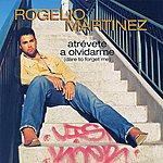Rogelio Martinez Atrevéte A Olvidarme (Dare To Forget Me)