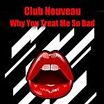 Club Nouveau Why You Treat Me So Bad (Re-Recorded / Remastered)