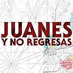 Juanes Y No Regresas (Single)