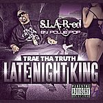 Trae Late Night King (S.L.A.B.-Ed By Pollie Pop)