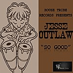 Jesse Outlaw So Good
