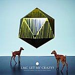 LMC Let Me Crazy !!