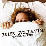 Miss Behavin' Under Covers Part I