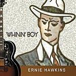 Ernie Hawkins Whinin' Boy