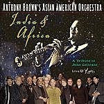 Anthony Brown's Asian American Orchestra India & Africa: A Tribute To John Coltrane