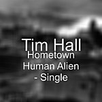 Tim Hall Hometown Human Alien - Single