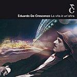 Eduardo De Crescenzo La Vita È Un'altra