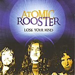Atomic Rooster Lose Your Mind