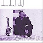 Mark Baker Ride The Tide While It's High