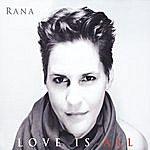 Rana Love Is All