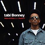 Tabi Bonney Make A Killin' (Feat. Pusha T)