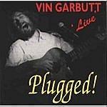 Vin Garbutt Plugged!