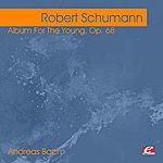 Robert Schumann Schumann: Album For The Young, Op. 68 (Digitally Remastered)