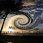 Michael Paul Wet Dream Rough Cuts