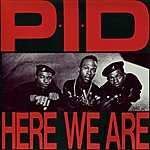 P.I.D. Here We Are
