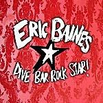 Eric Baines Dive Bar Rock Star!