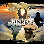 Kevin Wood Kindred (Remastered): Relaxing New Age Music With Beautiful World Chants, Modern Grooves