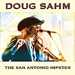 Doug Sahm The San Antonio Hipster