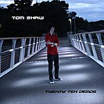 Tom Shaw Twenty Ten Demos