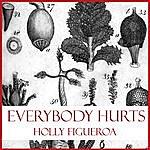 Holly Figueroa Everybody Hurts